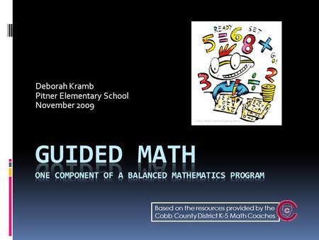 Deborah Kramb Pitner Elementary School November 2009 Based on the resources provided by the Cobb County District K-5 Math Coaches.