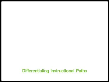 Differentiating Instructional Paths. Who has heard these terms before? Special Needs Inclusion Mainstreaming Low Economic Background Gifted Students Immigrant.