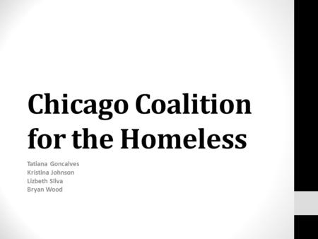 Chicago Coalition for the Homeless Tatiana Goncalves Kristina Johnson Lizbeth Silva Bryan Wood.