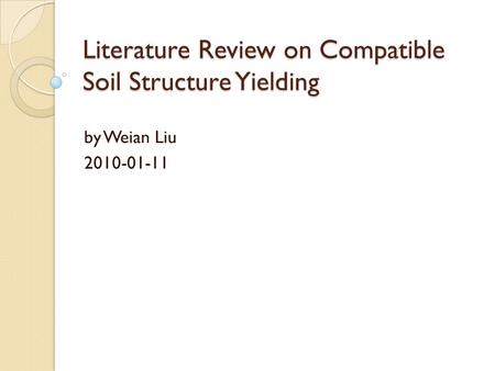 Literature Review on Compatible Soil Structure Yielding by Weian Liu 2010-01-11.