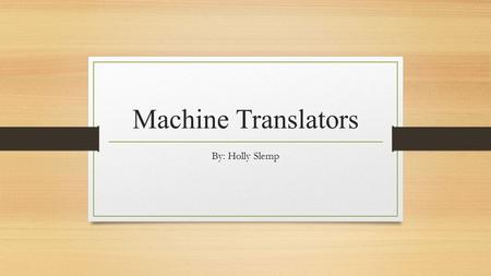 Machine Translators By: Holly Slemp. What Do They Do? Translate words from one language to another You can speak and translate words into another language.