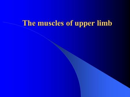 The muscles of upper limb. The muscle of shoulder(6) The muscle of arm(4) The muscle of forearm(19) The muscle of hand The muscle of upper limb.