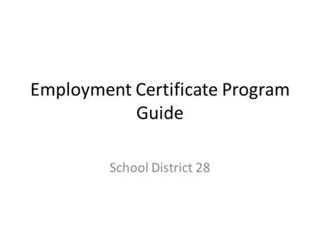 Employment Certificate Program Guide School District 28.