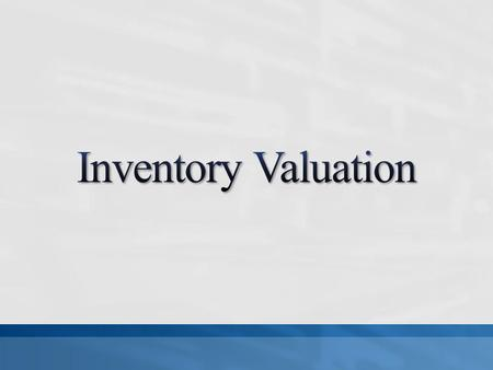 A primary issue in accounting for inventories is the determination of the value at which inventories are carried in the financial statements.