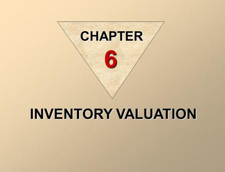 INVENTORY VALUATION CHAPTER 6 Perpetual vs. Periodic Inventory (Remember?) Perpetual – Updates inventory and cost of goods sold after every purchase.