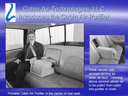 Cabin Air Technologies, LLC Introduces the Cabin Air Purifier Portable Cabin Air Purifier in the center of rear seat Trunk version with armrest serving.