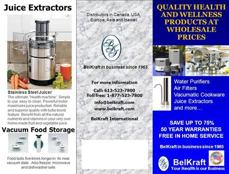 QUALITY HEALTH AND WELLNESS PRODUCTS AT WHOLESALE PRICES Your Health is our Business SAVE UP TO 75% 50 YEAR WARRANTIES FREE IN HOME SERVICE BelKraft in.