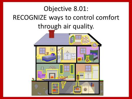 Objective 8.01: RECOGNIZE ways to control comfort through air quality.