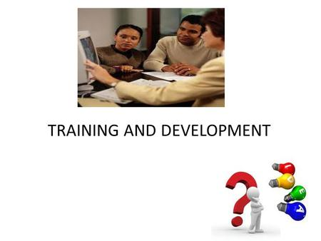 TRAINING AND DEVELOPMENT. INTRODUCTION Some employees may have previous knowledge of jobs while others may entirely be new. Large organisations may not.