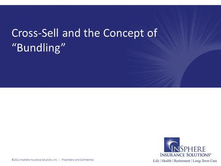 "Cross-Sell and the Concept of ""Bundling"" ©2011 Insphere Insurance Solutions, Inc. 