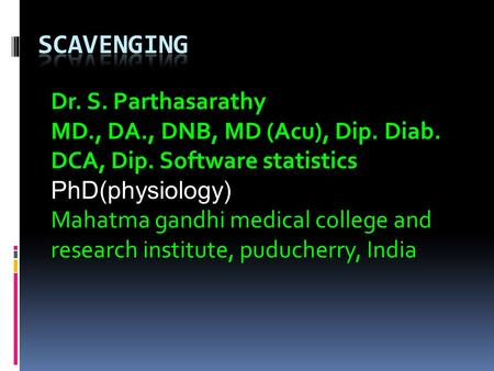 Dr. S. Parthasarathy MD., DA., DNB, MD (Acu), Dip. Diab. DCA, Dip. Software statistics PhD(physiology) Mahatma gandhi medical college and research institute,