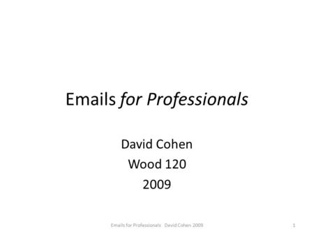 Emails for Professionals David Cohen Wood 120 2009 1Emails for Professionals David Cohen 2009.