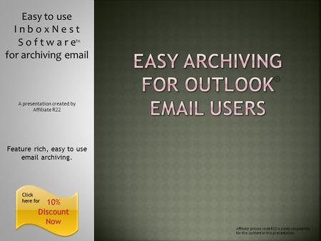 10% Discount Now Click here for Click here for Easy to use I n b o x N e s t S o f t w a r e for archiving email Feature rich, easy to use email archiving.