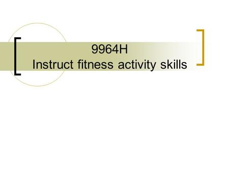 9964H Instruct fitness activity skills. Theme 1, 2 & 3 1] Standard fitness exercise 2] Muscles targeted by standard fitness exercises 3] A range of fitness.