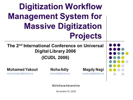 Digitization Workflow Management System for Massive Digitization Projects Bibliotheca Alexandrina November 19, 2006 The 2 nd International Conference on.