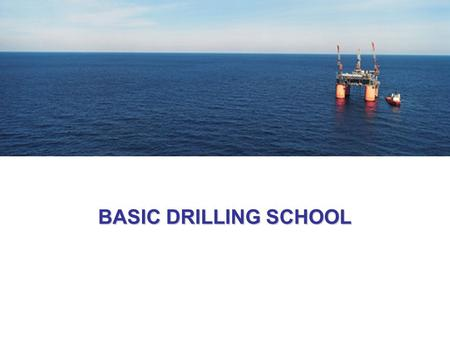 BASIC DRILLING SCHOOL. COURSE OBJECTIVES During this drilling school you will get all the knowledge about drilling oil and gas wells, design requirements,