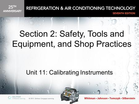 Unit 11: Calibrating Instruments Section 2: Safety, Tools and Equipment, and Shop Practices.