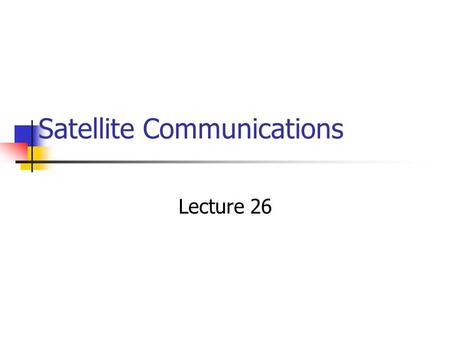Satellite Communications Lecture 26. Overview Requirement of Satellite Communication Satellite UpLink and DownLink Types of Satellites Satellite Foot.
