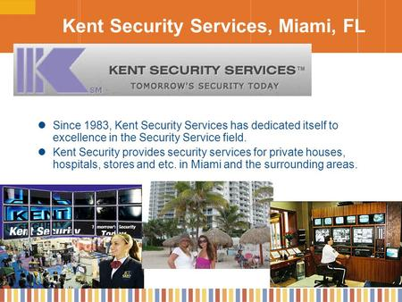 Kent Security Services, Miami, FL Since 1983, Kent Security Services has dedicated itself to excellence in the Security Service field. Kent Security provides.
