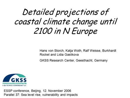 Detailed projections of coastal climate change until 2100 in N Europe ESSP conference, Beijing, 12. November 2006 Parallel 37: Sea level rise, vulnerability.