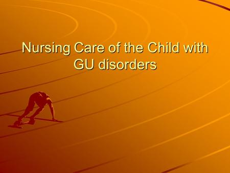 Nursing Care of the Child with GU disorders. Radiography and other tests of urinary system function Urine culture & sensitivity Renal/bla dder US VCG.