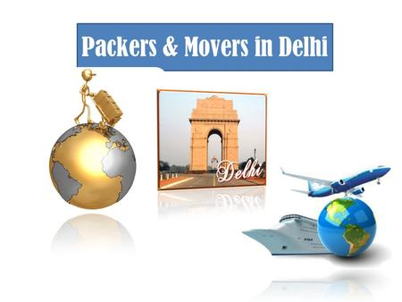 Packers & Movers in Delhi. Wow you are just been promoted! But the question arises is, Where? Have you been likely to change Out of Delhi totally to an.