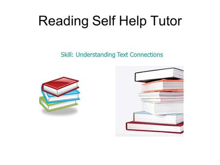 Reading Self Help Tutor Skill: Understanding Text Connections.