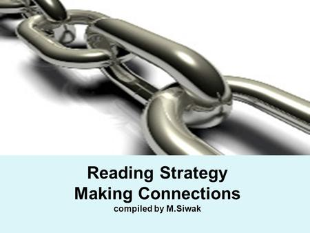 Reading Strategy Making Connections compiled by M.Siwak.