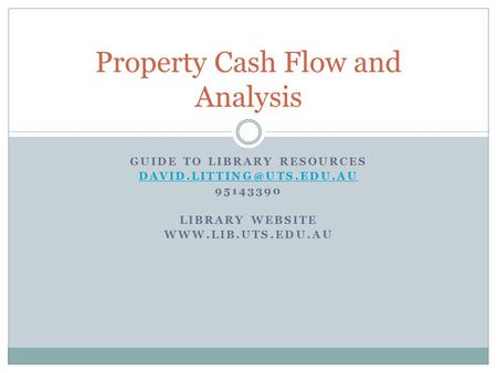 GUIDE TO LIBRARY RESOURCES 95143390 LIBRARY WEBSITE  Property Cash Flow and Analysis.