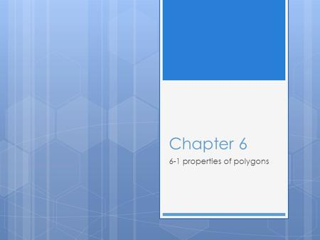 Chapter 6 6-1 properties of polygons. Objectives  Classify polygons based on their sides and angles.  Find and use the measures of interior and exterior.