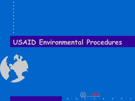 USAID Environmental Procedures. EA Training Course 2 USAID Procedures Overview  USAID environmental review requirements are:  A specific example of.