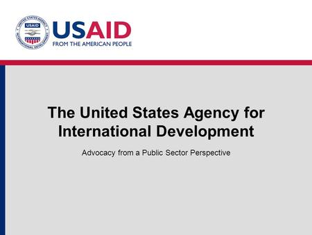 The United States Agency for International Development Advocacy from a Public Sector Perspective.