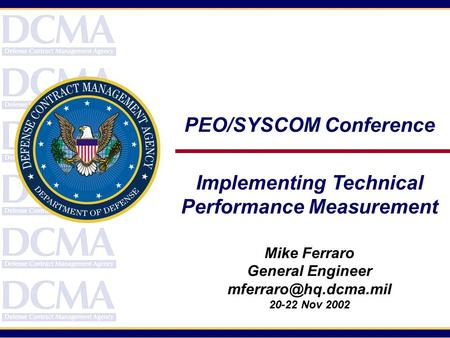 PEO/SYSCOM Conference Implementing Technical Performance Measurement Mike Ferraro General Engineer 20-22 Nov 2002.
