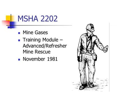 MSHA 2202 Mine Gases Training Module – Advanced/Refresher Mine Rescue November 1981.
