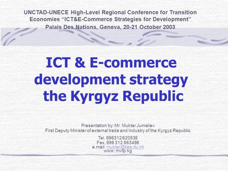"ICT & E-commerce development strategy the Kyrgyz Republic UNCTAD-UNECE High-Level Regional Conference for Transition Economies ""ICT&E-Commerce Strategies."