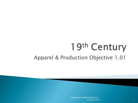 Apparel & Production Objective 1.01 Apparel & Textile Production I - Summer 20141.