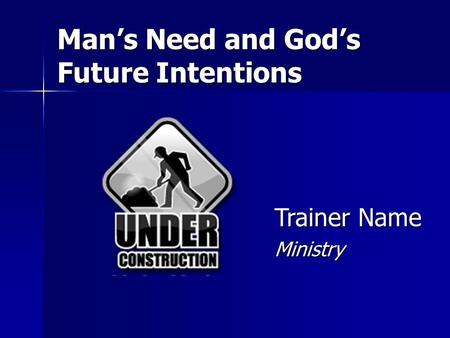 Man's Need and God's Future Intentions Trainer Name Ministry.