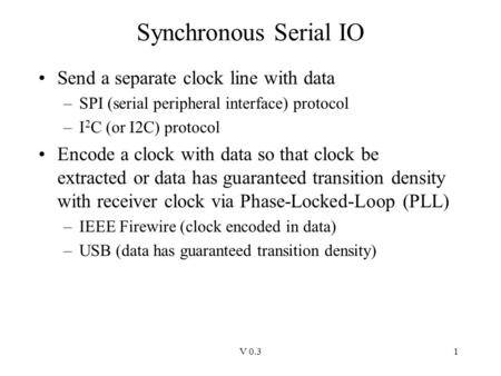 Synchronous Serial IO Send a separate clock line with data
