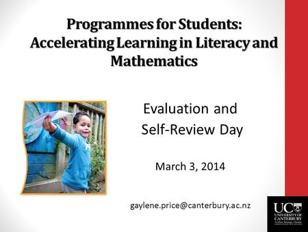 Programmes for Students: Accelerating Learning in Literacy and Mathematics Evaluation and Self-Review Day March 3, 2014