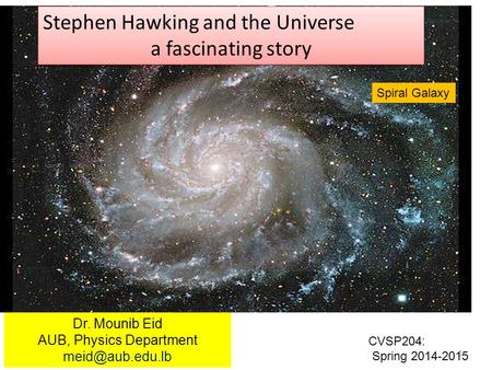 1 Stephen Hawking and the Universe a fascinating story Stephen Hawking and the Universe a fascinating story Dr. Mounib Eid AUB, Physics Department