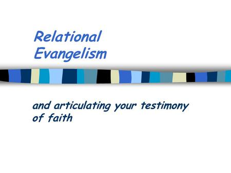 Relational Evangelism and articulating your testimony of faith.