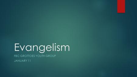 Evangelism FBC GROTTOES YOUTH GROUP JANUARY 11. What is Evangelism?  Preaching of the Gospel  Acts 1:8  Matthew 28:16-20  The purpose of Jesus' life.
