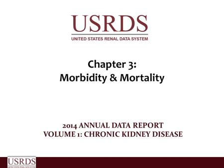 Chapter 3: Morbidity & Mortality 2014 ANNUAL DATA REPORT VOLUME 1: CHRONIC KIDNEY DISEASE.