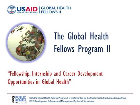 "The Global Health Fellows Program II ""Fellowship, Internship and Career Development Opportunities in Global Health"""