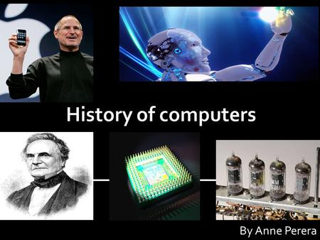 History of computers By Anne Perera.
