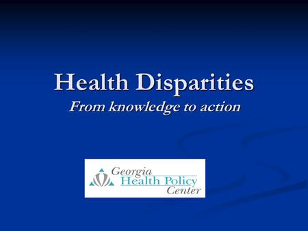 Health Disparities From knowledge to action. Overview of Disparities Ethnicity Socioeconomic Status Geographic location.