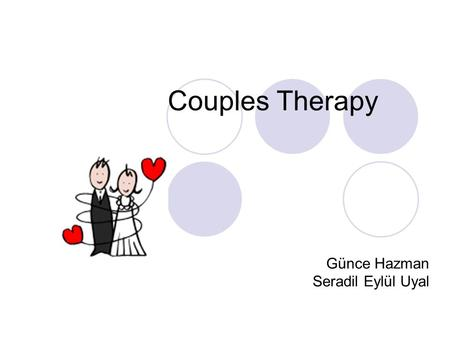 Couples Therapy Günce Hazman Seradil Eylül Uyal. Couples Therapy 20% of couples have marital distress Half of marriages end in divorce 10-15% separate.