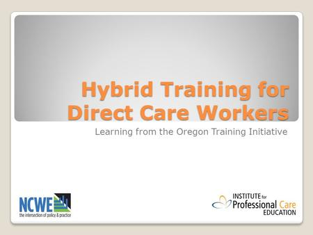 Hybrid Training for Direct Care Workers Learning from the Oregon Training Initiative.