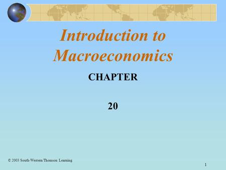 1 Introduction to Macroeconomics CHAPTER 20 © 2003 South-Western/Thomson Learning.