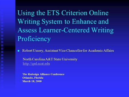 Using the ETS Criterion Online Writing System to Enhance and Assess Learner-Centered Writing Proficiency Robert Ussery, Assistant Vice Chancellor for Academic.
